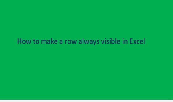You are currently viewing How to make a row always visible in Excel