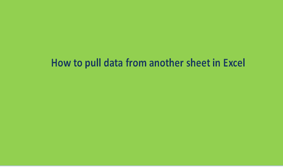 How to pull data from another sheet in Excel