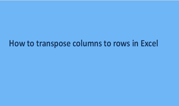 How to transpose columns to rows in Excel