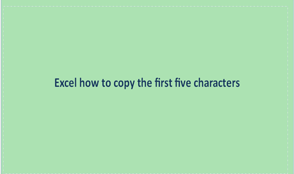 Excel how to copy the first five characters