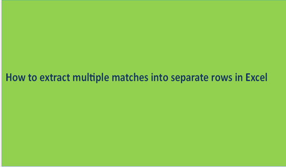 How to extract multiple matches into separate rows in Excel