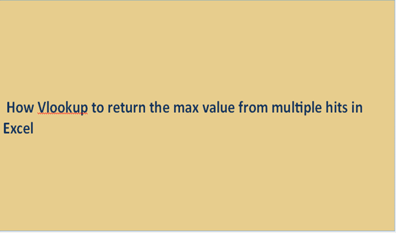 How Vlookup to return the max value from multiple hits in Excel