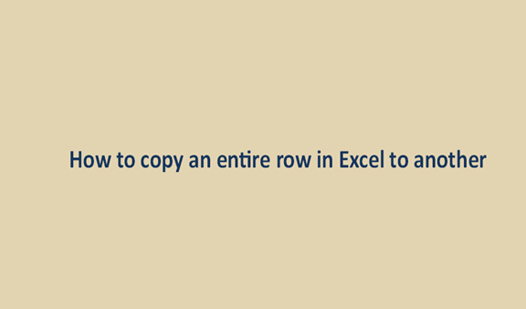 Read more about the article How to copy an entire row in Excel to another sheet