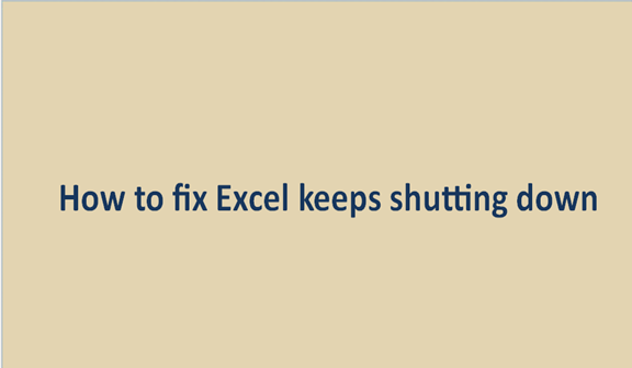 How to fix Excel keeps shutting down problem