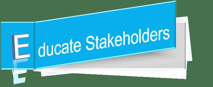 Educate Stakeholders