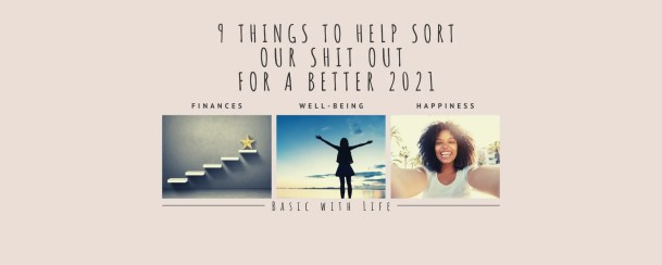 9 THINGS TO HELP SORT OUR SHIT OUT FOR A BETTER 2021 header