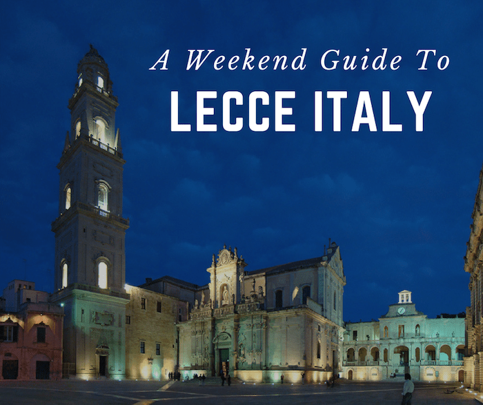 A weekend guide to Lecce Italy