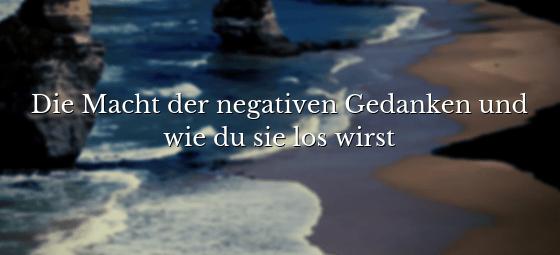 Die Macht der negativen Gedanken
