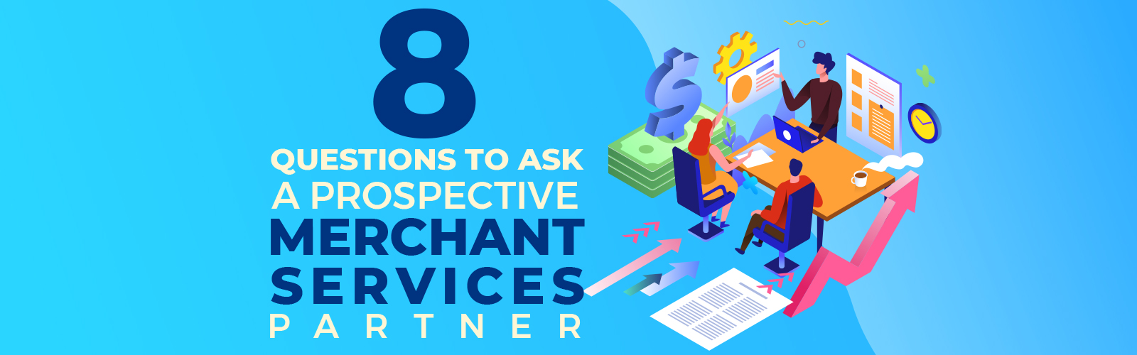 8 Questions to Ask a Prospective Merchant Services Partner - Banner