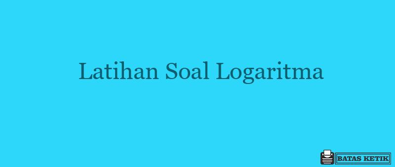 Latihan Soal Logaritma