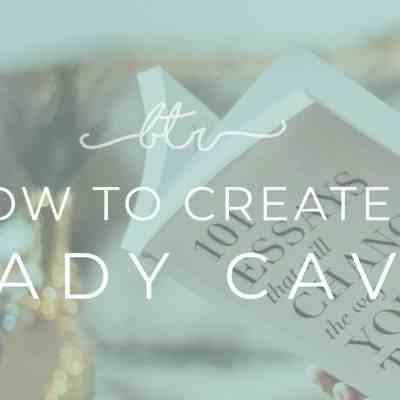 How to Create a Lady Cave & Make a Magical Place of your own.