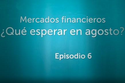 Podcast Semanal: Mercados financieros ¿Qué esperar en agosto?