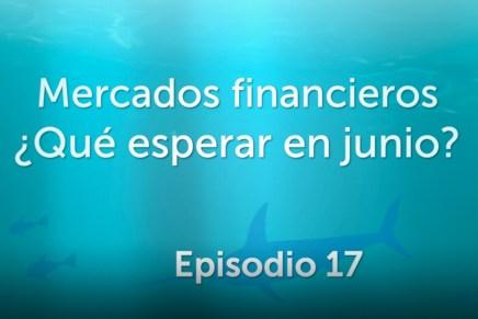 Podcast Mensual: Mercados financieros ¿Qué esperar en junio?