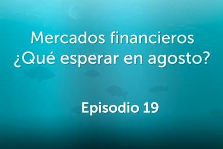 Podcast Mensual: Mercados financieros ¿Qué esperar en agosto?