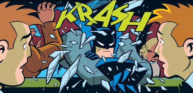 Even if Bats looks so bored crashing through windows.