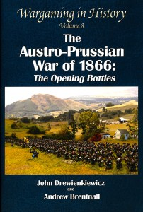 Wargaming in History Volume 8 – the Austro-Prussian War of 1866: the Opening Battles by John Drewienkiewicz and Andrew Brentnall