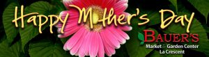 Mother's Day 2020 @ Bauer's Market & Garden Center | La Crescent | Minnesota | United States