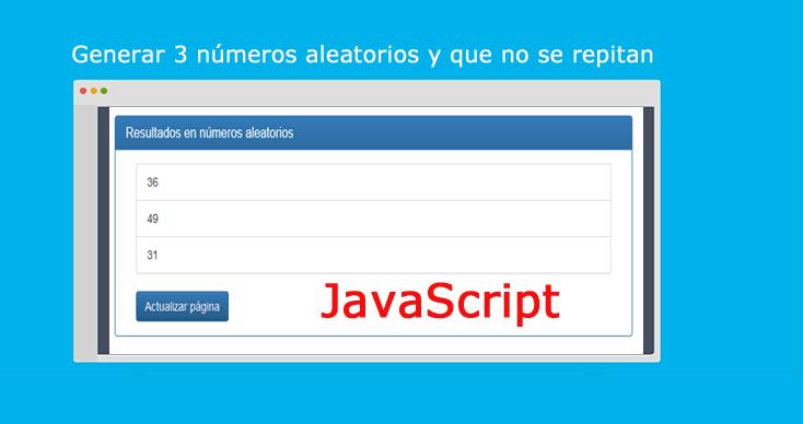 Generar 3 números aleatorios y que no se repitan JavaScript