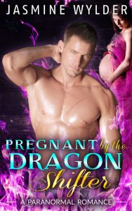 Pregnant by the Dragon Shifter by Jasmine Wylder