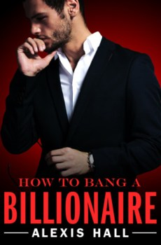 How to Bang a Billionaire by Alexis Hall