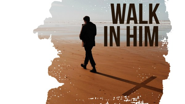 Why Walk in Him? (Part 1) Image