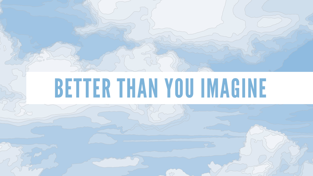 Better Than You Imagine