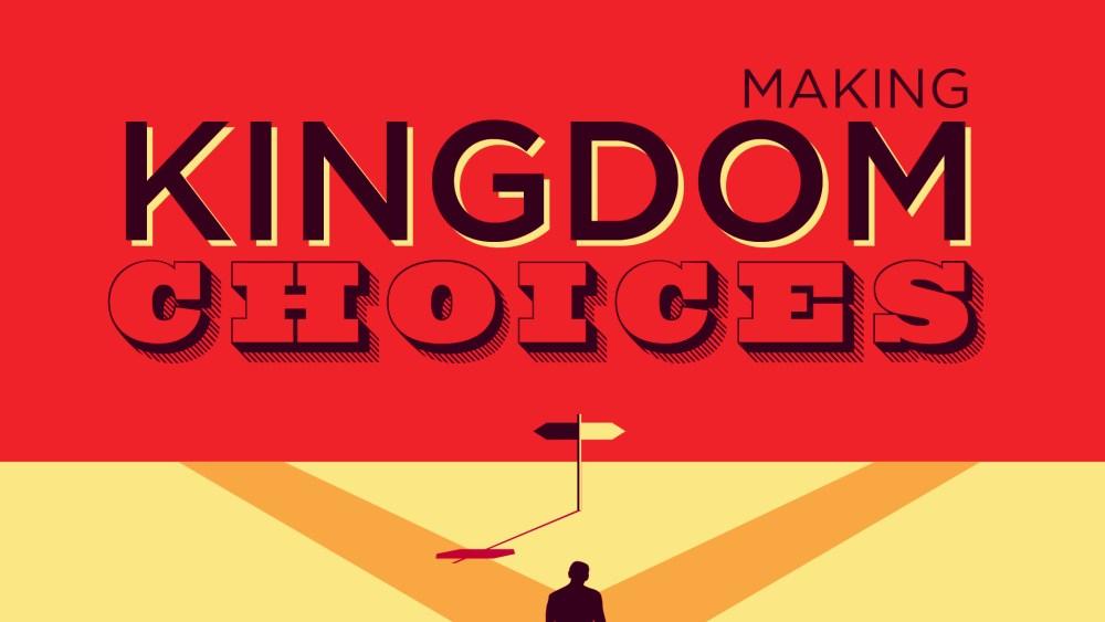 Making Kingdom Choices
