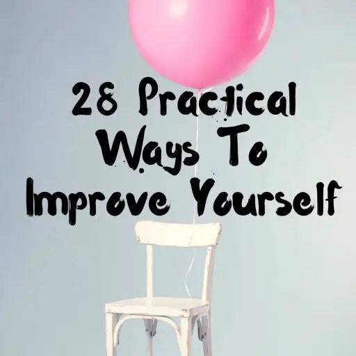28 Practical Ways To Improve Yourself