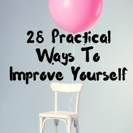 28 Practical Ways To Improve Yourself