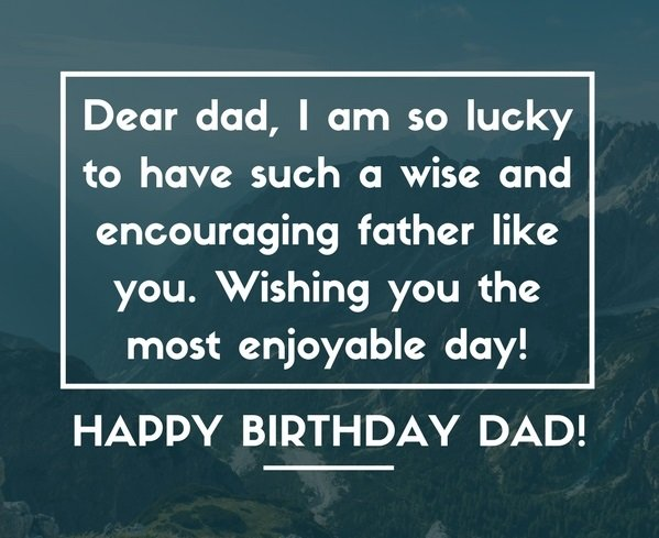 200 Wonderful Happy Birthday Dad Quotes Wishes Unique And