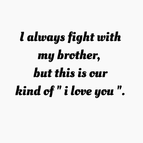 brothers quotes he is my most beloved friend and my bitterest rival my confidant and my betrayer my sustainer and my dependent and scariest of all