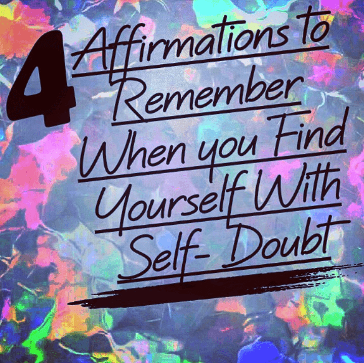 4 Affirmations to Remember When you Find Yourself With Self-Doubt