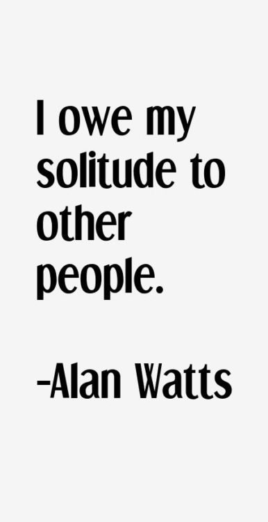 alan watts quotes solitude