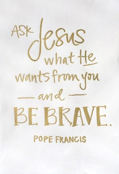 pope francis quotes to be brave