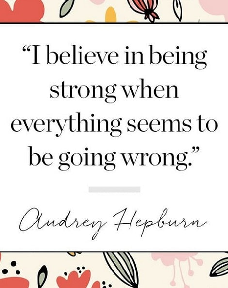 audrey hepburn quotes i believe in being strong