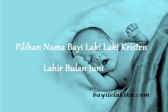 Nama Bayi Laki Laki Kristen Lahir Bulan Juni
