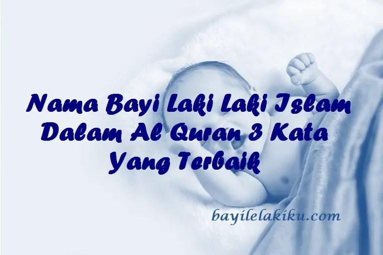 Nama Bayi Laki Laki Islam Dalam Al Quran 3 Kata Yang Terbaik Bayilelakiku Com Nama Bayi Laki Laki Dan Artinya Islami Kristen Modern