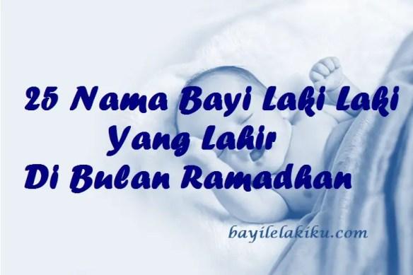 Nama Bayi Laki Laki Yang Lahir Di Bulan Ramadhan