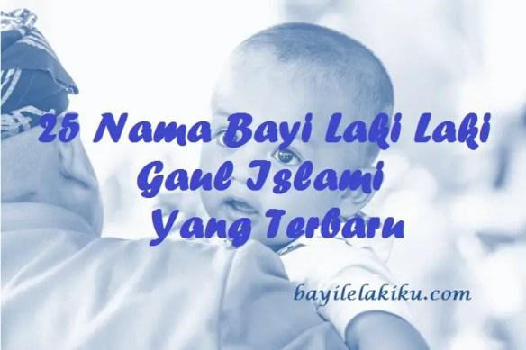 Nama Bayi Laki Laki Gaul Islami