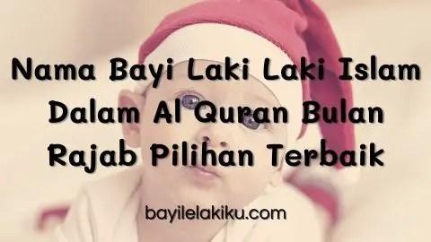 Nama Bayi Laki Laki Islam Dalam Al Quran Bulan Rajab
