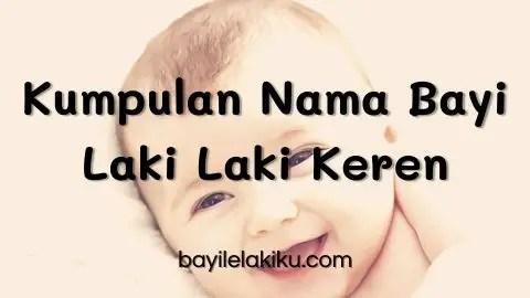 Kumpulan Nama Bayi Laki Laki Keren