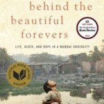 Living & Dying in a Mumbai Slum: Behind the Beautiful Forevers by Katherine Boo