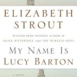 Short and Strout: My Name Is Lucy Barton by Elizabeth Strout (no spoilers)