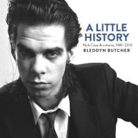 Bleddyn Butcher - A Little History. Nick Cave & Cohorts, 1981-2013 (2014)