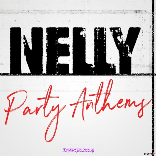 DOWNLOAD ALBUM: Nelly - Nelly Party Anthems [Zip File]