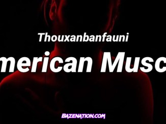 ThouxanBanFauni - American Muscle Mp3 Download