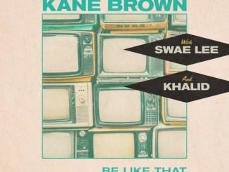 Kane Brown, Swae Lee, Khalid - Be Like That Mp3 Download