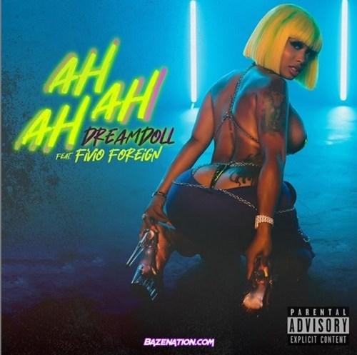 DreamDoll – Ah Ah Ah Ft. Fivio Foreign Mp3 Download