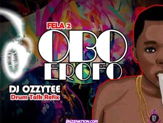 Fela 2 – Obo Erofo (DJ Ozzytee Drum Talk Refix) Mp3 Download