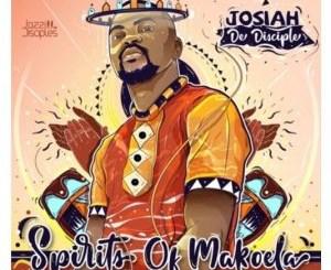DOWNLOAD ALBUM: Josiah De Disciple & JazziDisciples – Spirits Of Makoela [Zip File]